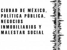 Ciudad de México: política pública, negocios inmobiliarios y malestar social.