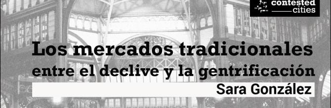 Los mercados tradicionales: entre el declive y la gentrificación