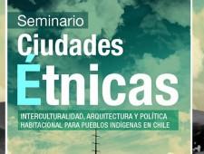 Seminario Ciudades Étnicas: interculturalidad, arquitectura y política habitacional