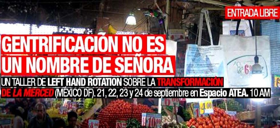 Proyecto-taller del Colectivo Left Hand Rotation – Contested Cities en La Merced, México